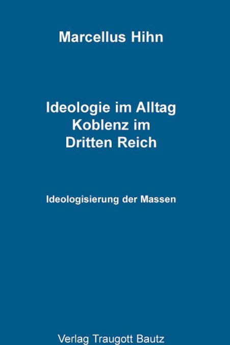 Ideologie im Alltag Koblenz im Dritten Reich