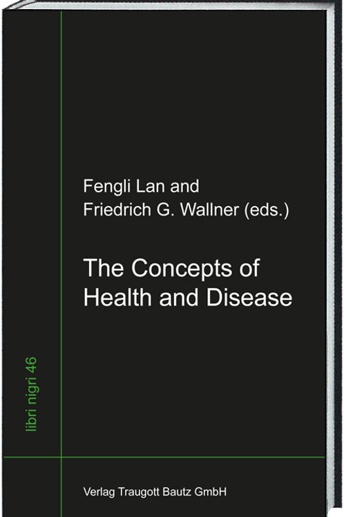 Fengli Lan and Friedrich G. Wallner (eds.) The Concepts of Health and Disease