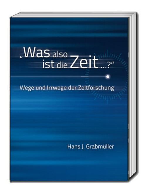 """Hans J. Grabmüller """"Was also ist die Zeit ...?"""""""