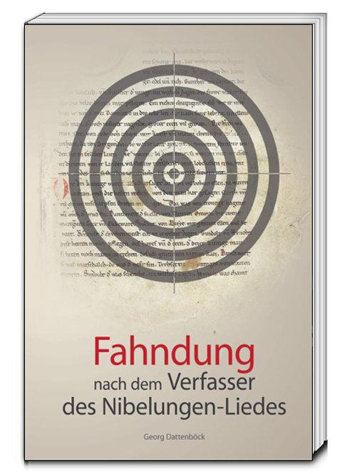 Georg Dattenböck - Fahndung nach dem Verfasser des Niebelungen-Liedes