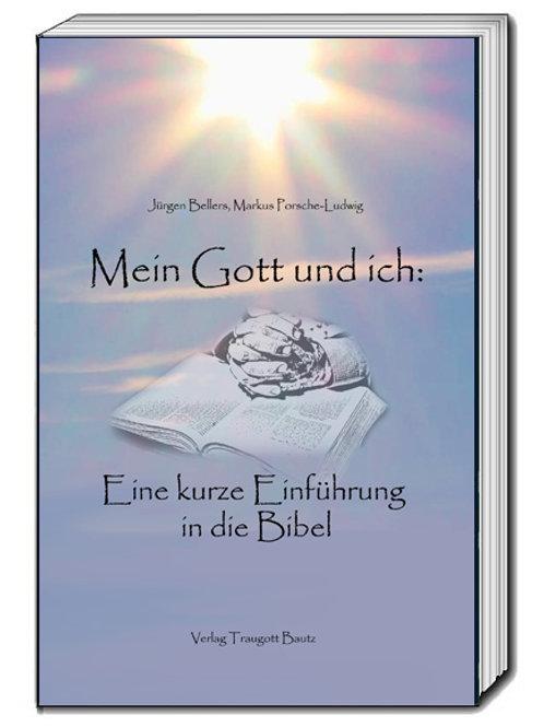 Mein Gott und ich: Eine kurze Einführung in die Bibel