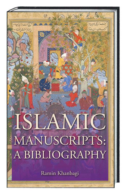 "Ramin Khanbagi ""Islamic Manuscripts"" A Bibliography"