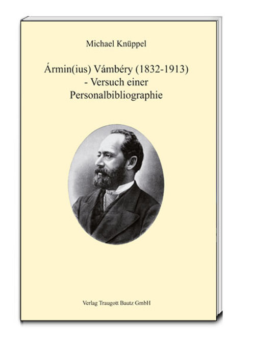 Michael Knüppel Ármin(ius) Vámbéry (1832-1913) - Versuch einer Personalbibliogra