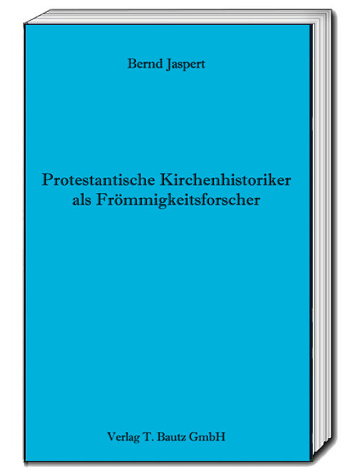 Bernd Jaspert - Protestantische Kirchenhistoriker als Frömmigkeitsforscher