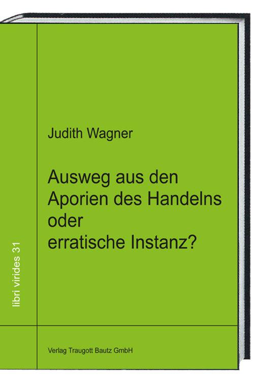 Judith Wagner-Ausweg aus den Aporien des Handelns oder erratische Instanz?