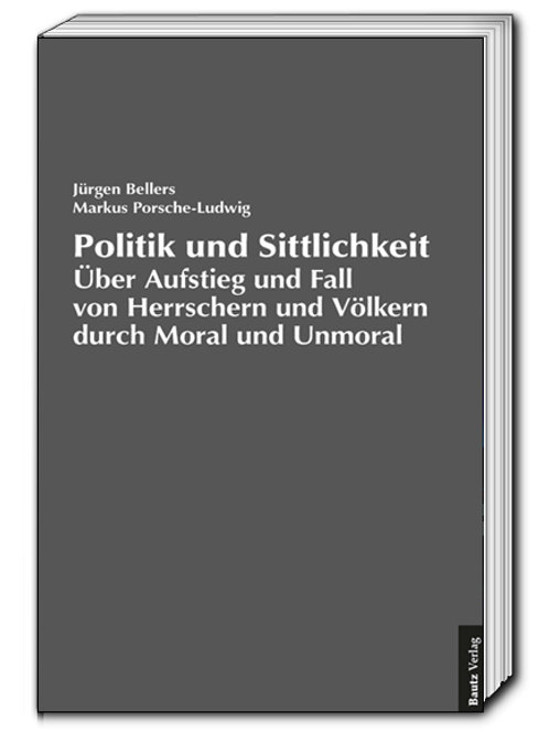 Jürgen Bellers/Markus Porsche-Ludwig - Politik und Sittlichkeit