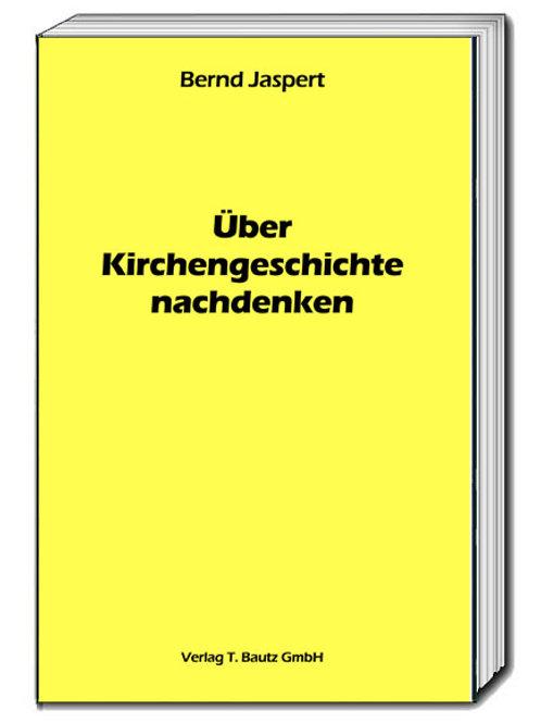 Bernd Jaspert - Über Kirchengeschichte nachdenken