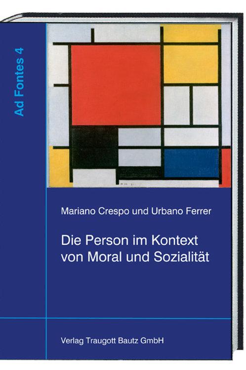 ariano Crespo und Urbano Ferrer (eds.) Die Person im Kontext von Moral und ...