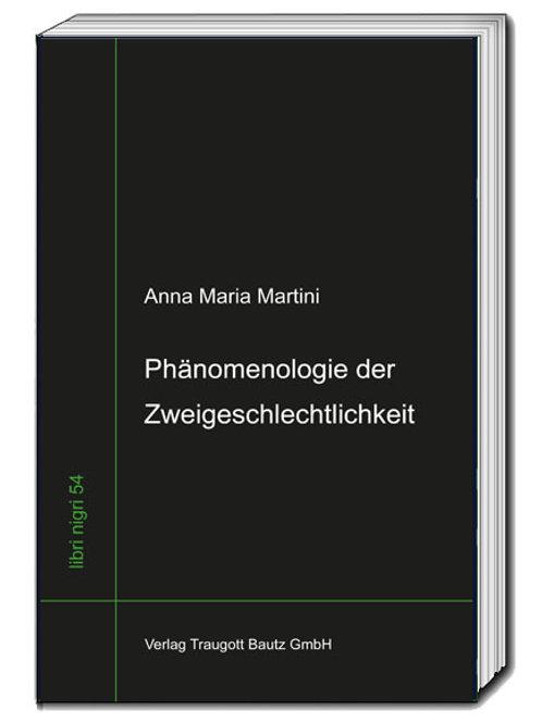 Anna Maria Martini - Phänomenologie der Zweigeschlechtlichkeit