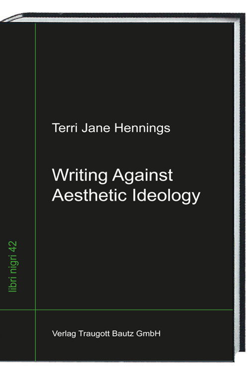Terri Jane Hennings - Writing Against Aesthetic Ideology