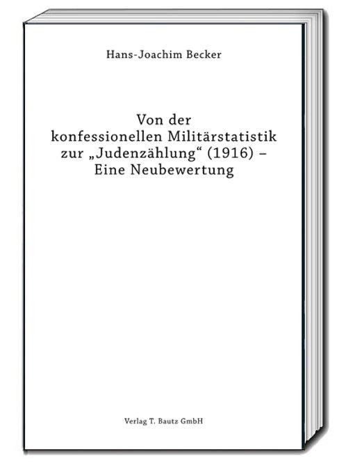 """Hans-Joachim Becker Von der konfessionellen Militärstatistik zur """"Judenzählung"""""""