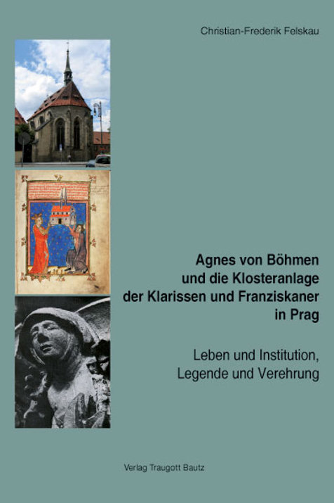 Agnes von Böhmen und die Klosteranlage der Klarissen und Franziskaner in Prag