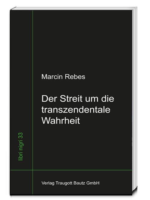 Marcin Rebes - Der Streit um die transzendentale Wahrheit
