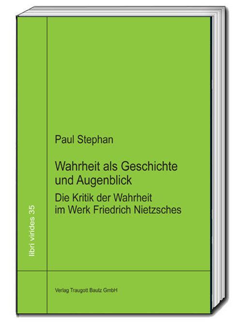 Paul Stephan - Wahrheit als Geschichte und Augenblick