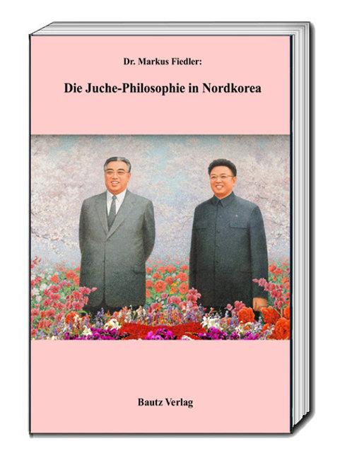 Markus Fiedler - Die Juche-Philosophie in Nordkorea