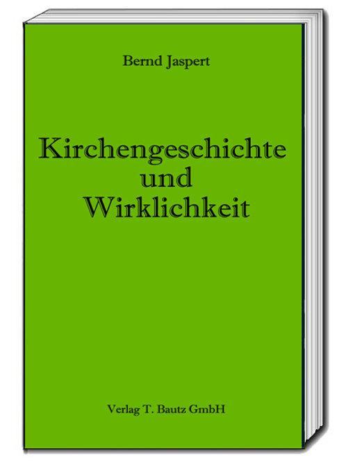 Bernd Jaspert - Kirchengeschichte und Wirklichkeit