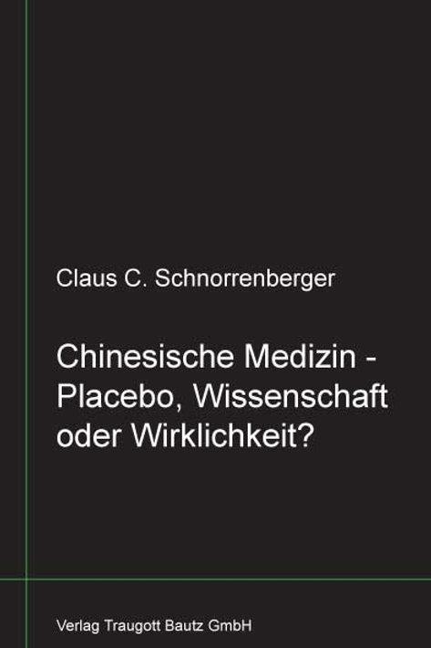 Claus C. Schnorrenberger Chinesische Medizin -Placebo, Wissenschaft oder Wirklic