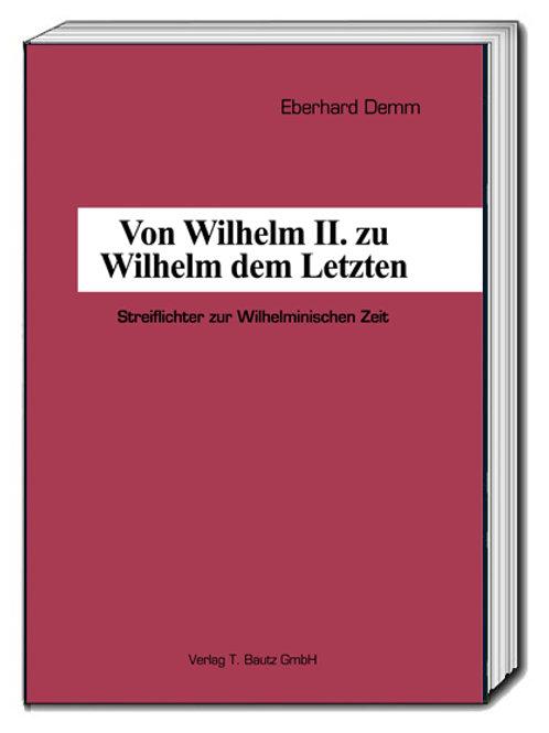Eberhard Demm - Von Wilhelm II. zu Wilhelm dem Letzten