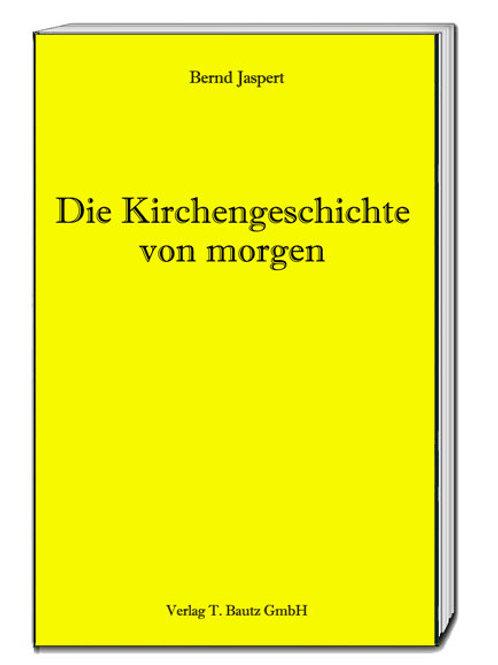Bernd Jaspert - Die Kirchengeschichte von morgen