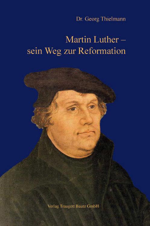 Georg Thielmann. Martin Luther – sein Weg zur Reformation