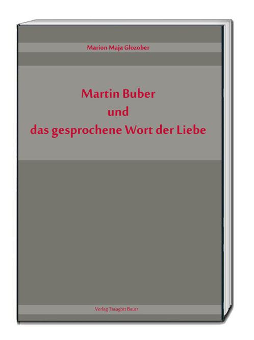 Marion Maja Glozober Martin Buber und das gesprochene Wort der Liebe
