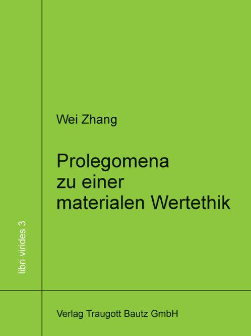 Wei Zhang - Prolegomena zu einer materialen Wertethik
