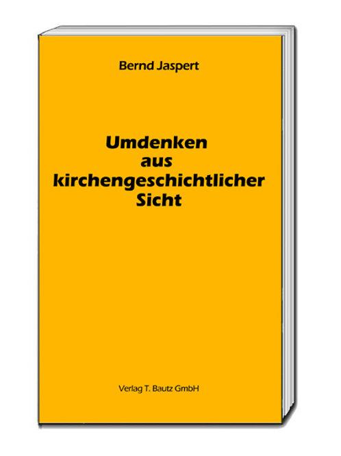 Bernd Jaspert - Umdenken aus kirchengeschichtlicher Sicht