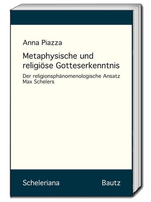 Anna Piazza Metaphysische und religiöse Gotteserkenntnis
