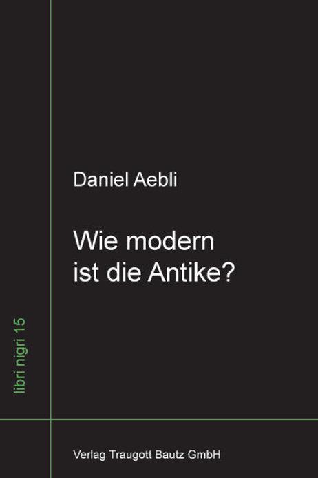 Daniel Aebli - Wie modern ist die Antike