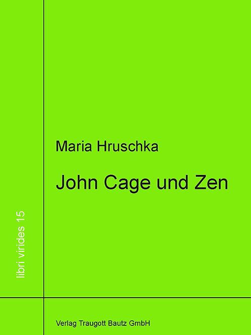 Hruschka, Maria John Cage und Zen