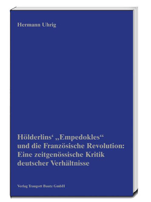 """Hermann Uhrig Hölderlins' """"Empedokles"""" und die Französische Revolution"""