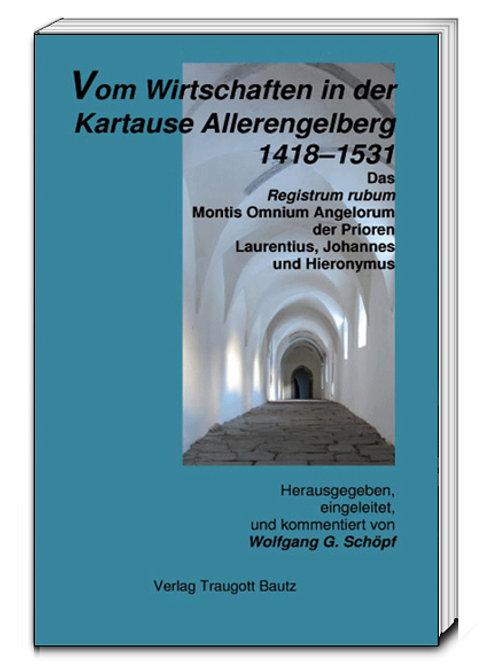 Vom Wirtschaften in der Kartause Allerengelberg 1418–1531