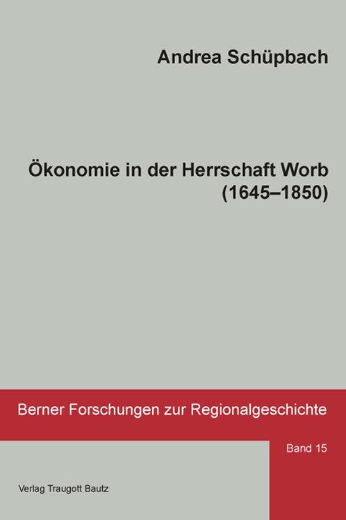 Andrea Schüpbach - Ökonomie in der Herrschaft Worb