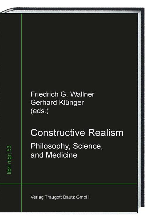Friedrich G. Wallner and Gerhard Klünger (eds.) Constructive Realism