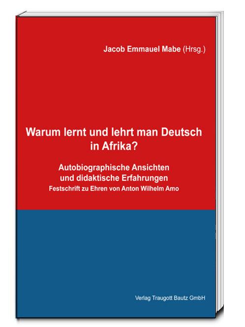 Jacob Emmanuel Mabe (Hrsg.) Warum lernt und lehrt man Deutsch in Afrika?