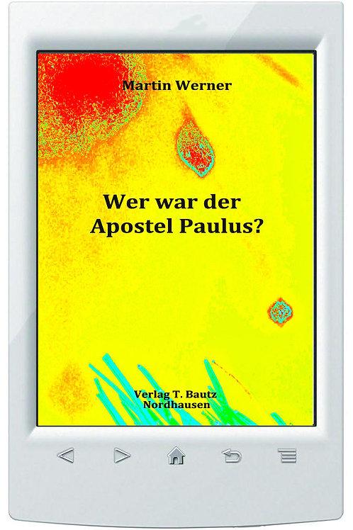 E-Book Jochen Streiter (Hrsg.) -  Martin Werner Wer war der Apostel Paulus?