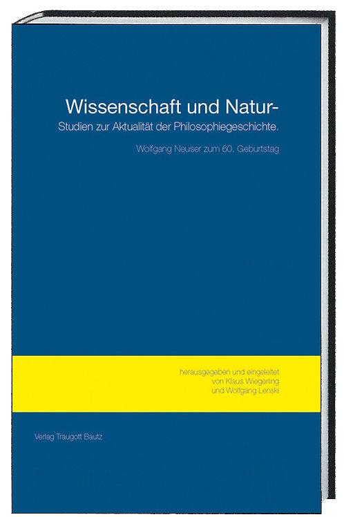 Wissenschaft und Natur - Studien zur Aktualität der Philosophiegeschichte