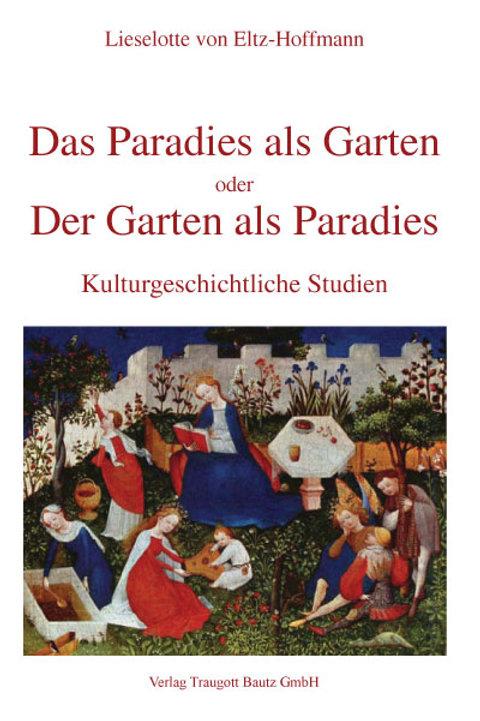 Das Paradies als Garten oder der Garten als Paradies