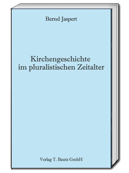 Bernd Jaspert - Kirchengeschichte im pluralistischen Zeitalter