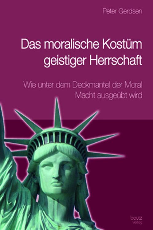 Peter Gerdsen - Das moralische Kostüm geistiger Herrschaft