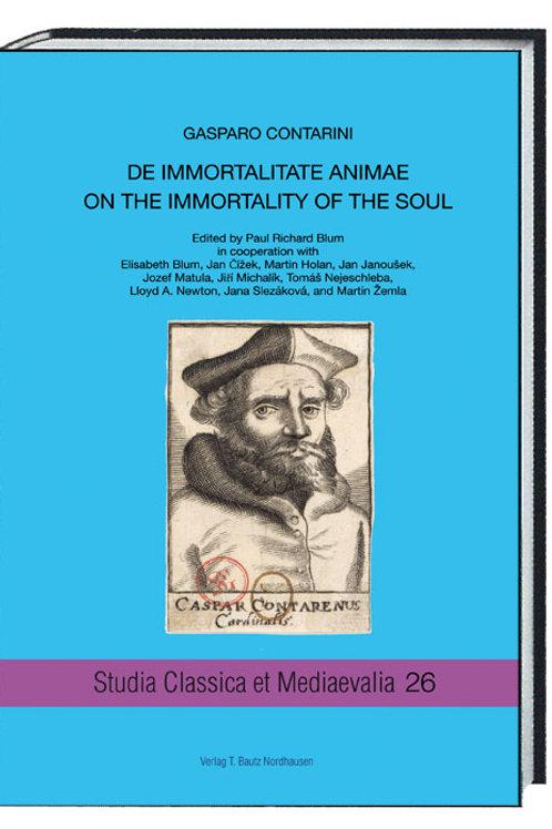 Gasparo Contarini DE IMMORTALITATE ANIMAE ON THE IMMORTALITY OF THE SOUL