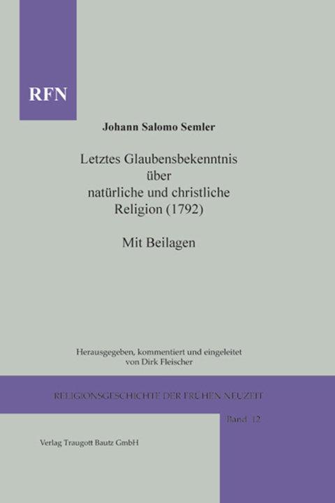 Johann Salomo Semler. Letztes Glaubensbekenntnis über natürliche und christliche