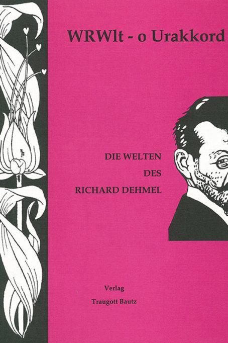 WRWlt - o Urakkord Die Welten des Richard Dehmel