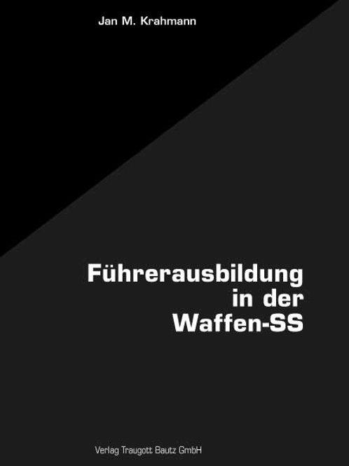 Jan. M. Krahmann Die Führerausbildung in der Waffen-SS