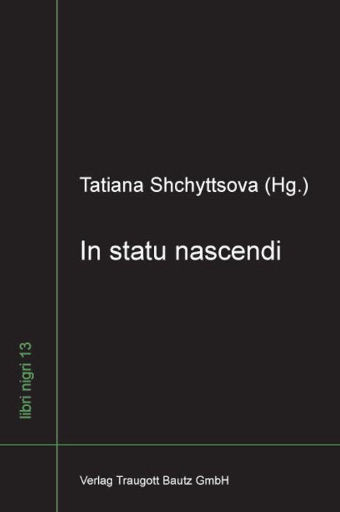 Tatiana Shchyttsova (Hg.) In statu nascendi
