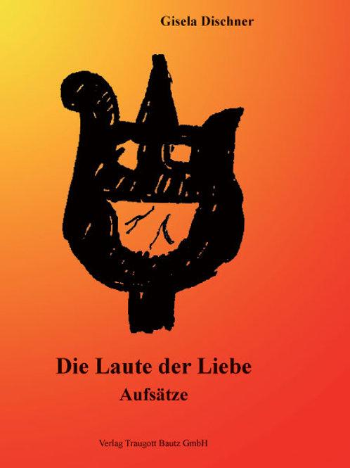 Gisela Dischner - Die Laute der Liebe - Aufsätze