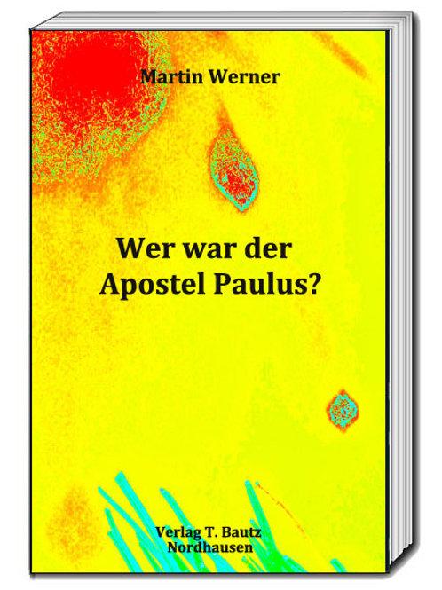 Martin Werner - Wer war der Apostel Paulus?