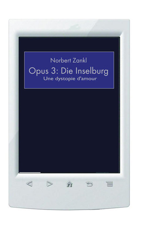 E-Book/ Norbert Zankl - Opus 3: Die Inselburg Une dystopie d'amour