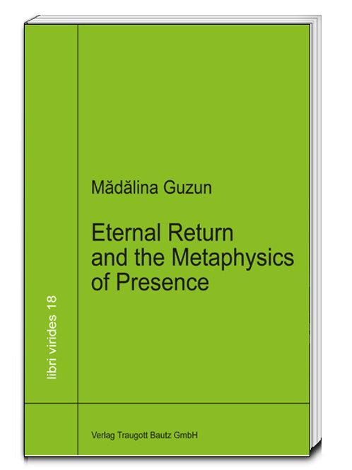 Mădălina Guzun - Eternal Return and the Metaphysics of Presence