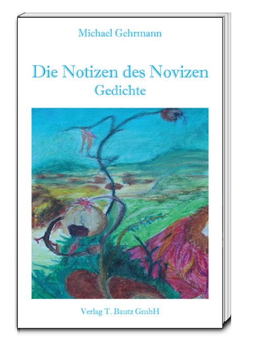 Michael Gehrmann - Die Notizen des Novizen Gedichte